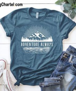 Adventure always T Shirt
