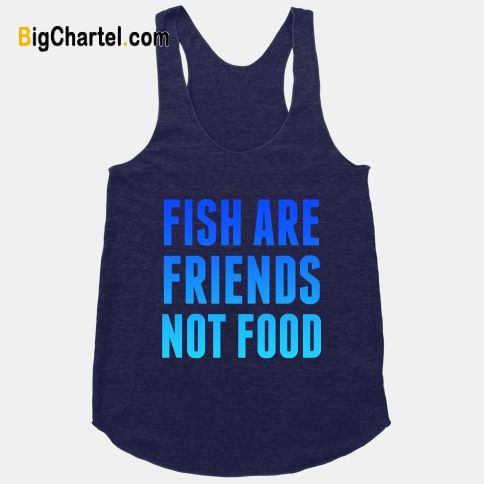Fish Are Friends (Not Food) Tanktop