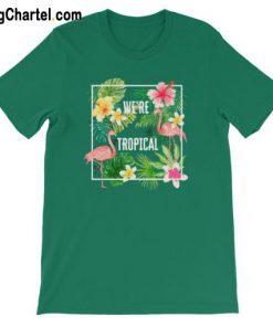 Were Tropical Flamingos T-Shirt