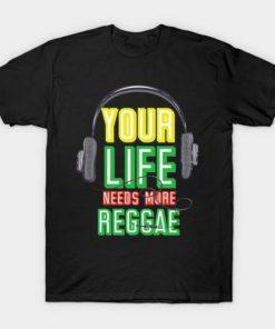 Your Life Needs More Reggae T-Shirt
