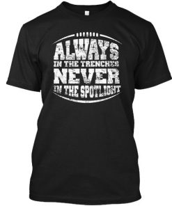 Always In The Trenches Never In The Spotlight Black T-Shirt