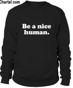 Be a Nice Human Sweatshirt