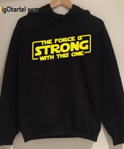 The Force Is Strong Hoodie