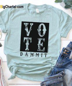 Vote Dammit T-Shirt