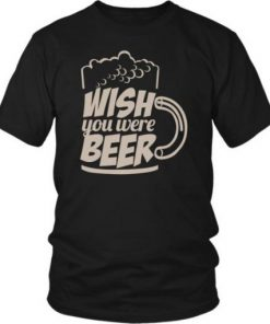 Wish You Were Beer T Shirt