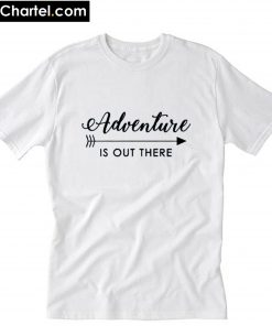 Adventure is out there T-Shirt PU27
