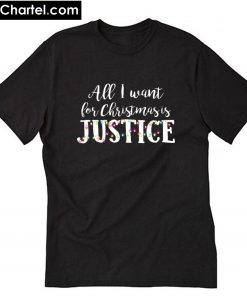 All I want for Christmas is Justice T-Shirt PU27