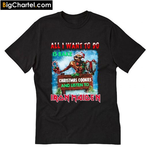 All I want for to do is bake Christmas cookies and listen Iron Maiden T-Shirt PU27