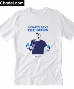 Always Save The Beers Bud Light T-Shirt PU27