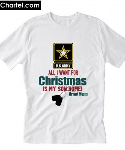 Army Mom All I want for Christmas is my son home T-Shirt PU27