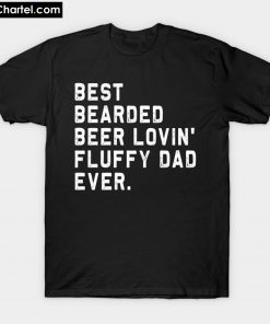 Best Bearded Beer Lovin' Fluffy Dad Ever T-Shirt PU27