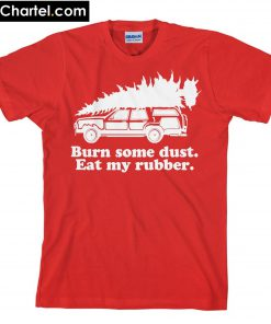 Burn Some Dust Eat My Rubber T-Shirt PU27
