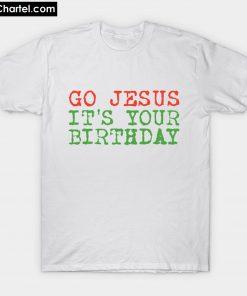 Christmas Humor Go Jesus It's Your Birthday T-Shirt PU27