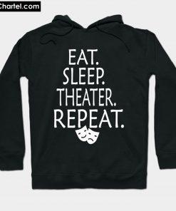 Eat Sleep Theater Repeat Hoodie PU27