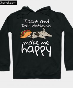 Tacos And Irish Wolfhounds Make Me Happy Hoodie PU27