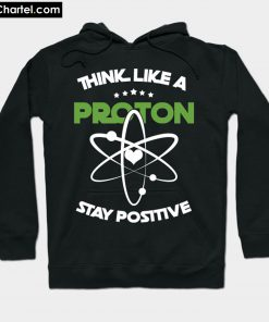 Think Like A Proton Particles Atom Science Hoodie PU27