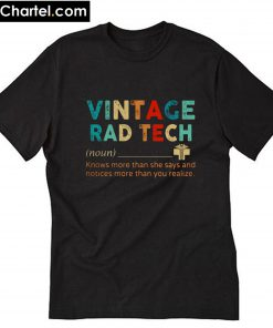 Vintage rad tech knows more than she says and notices more than you realize T-Shirt PU27