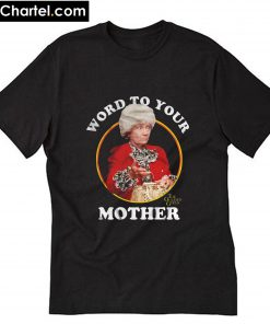 Word To Your Mother The Golden Girls T-Shirt PU27