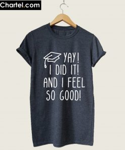 Yay i did it and i feel so good T-Shirt PU27