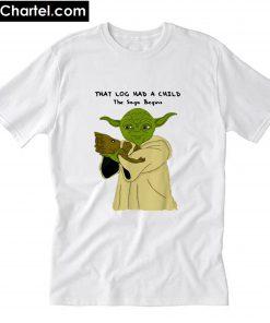 Yoda and Baby Groot that log had a child the saga begins T-Shirt PU27