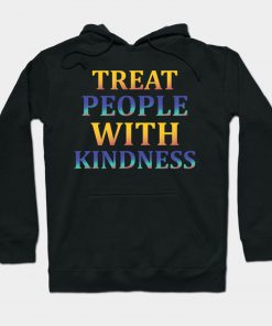 treat people with kindness Hoodie PU27