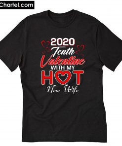 2020 Tenth Valentine with My Hot New Wife T-Shirt PU27