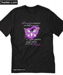 A Butterfly To Remind Me Even Though Valentine T-Shirt PU27