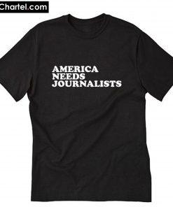 America Needs Journalists T-Shirt PU27