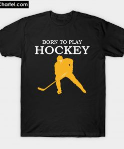 BORN TO PLAY HOCKEY T-Shirt PU27