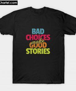 Bad Choices Make Good Stories T-Shirt PU27
