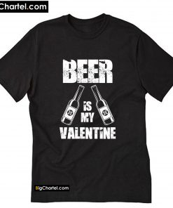 Beer is my Valentine T-Shirt PU27