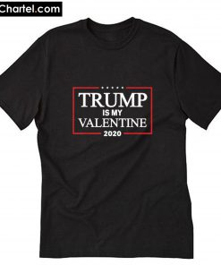 Trump Is My Valentine 2020 T-Shirt PU27