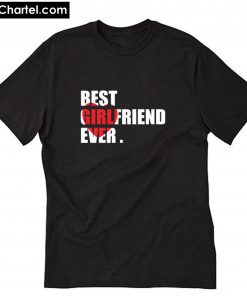 Valentine best girlfriend Ever T-Shirt PU27