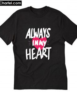 Valentines Always in My HEART T-Shirt PU27