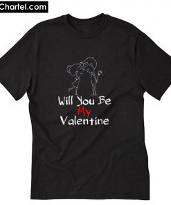 Will You Be My Valentine T Shirt PU27