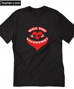 Will you be my valentine T-Shirt PU27