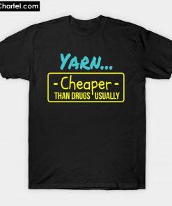 yarn cheaper than drugs usually T-Shirt PU27