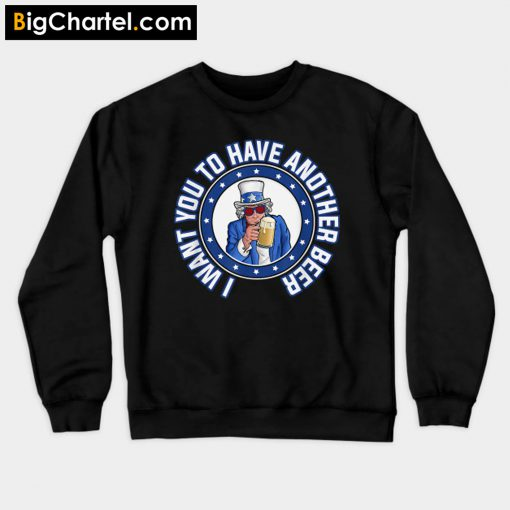 2019 July 4th I want you to have another beer Sweatshirt PU27