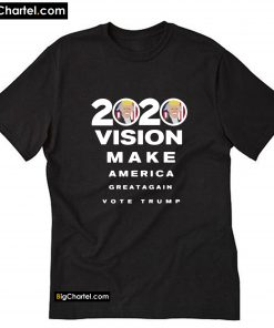 2020 Vision Make America Great Again Vote Trump T-Shirt PU27