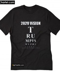 2020 Vision Trump is My President Eye Chart T-Shirt PU27