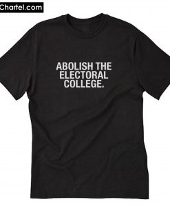 Abolish The Electoral College T-Shirt PU27