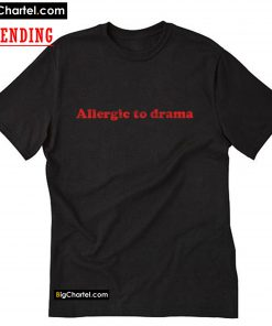 Allergic To Drama T-Shirt PU27