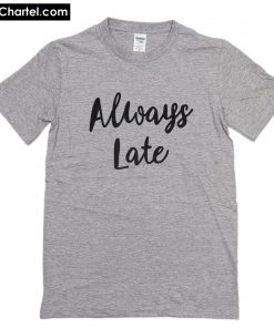 Always Late T-Shirt PU27