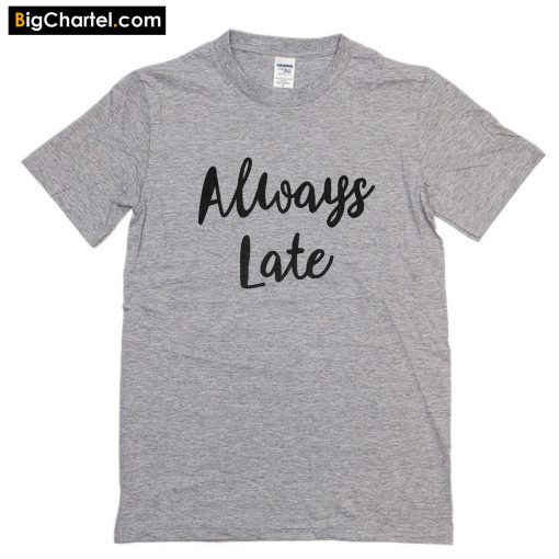 Always Late T-Shirt PU27