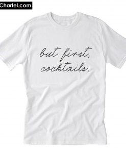But First Cocktails T-Shirt PU27