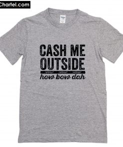 Cash Me Outside T-Shirt PU27
