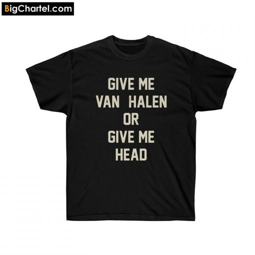 Give Me Van Halen or Give Me Head T-Shirt PU27