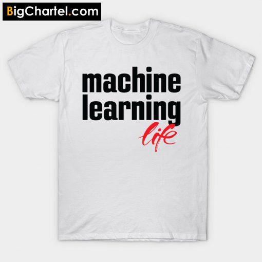 Machine Learning Life T-Shirt PU27