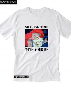 Sharing Time With Your BF T-Shirt PU27