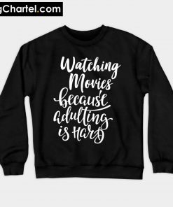 Watching Movies Because Adulting Is Hard Sweatshirt PU27